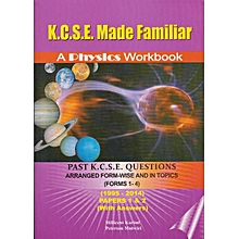 KCSE Made Familiar: A Physics Workbook 1995-2017