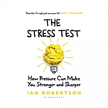 The Stress Test : How Pressure Can Make You Stronger and Sharper