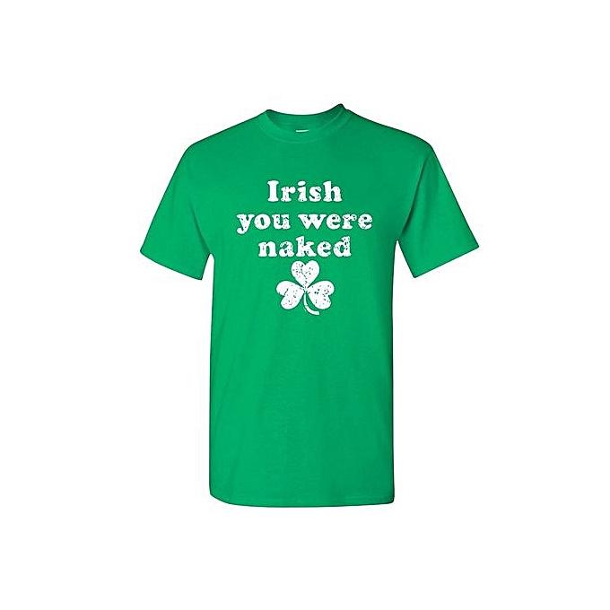 5209a1ba IRISH YOU WERE NAKED Men's Very Funny Sarcastic Irish St Patrick's Day T  Shirt