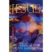 JESUS : A NOVEL BY WALTER  WANGERIN - THE BOOK OF GOD