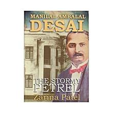 Manilal Ambala Desai: The Stormy Petrel