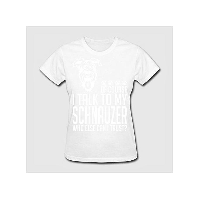 Buy Generic Of Course I Talk To My Schnauzer Women s Fashion T-shirt ... e427b8659
