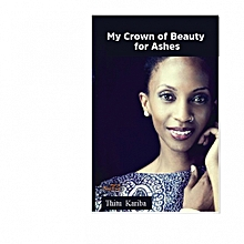 My Crown of Beauty for Ashes by Thitu Kariba