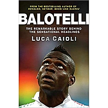 Balotelli: The Remarkable Story Behind the Sensational..