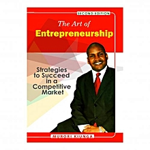 The Art of Entrepreneurship : Strategies to Succeed in a Competitive Market