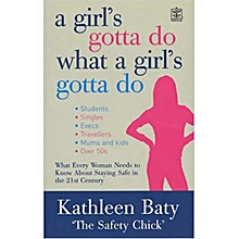 A Girl's Gotta Do: A Complete Guide to Personal Safety for Women- KATHLEEN BATY