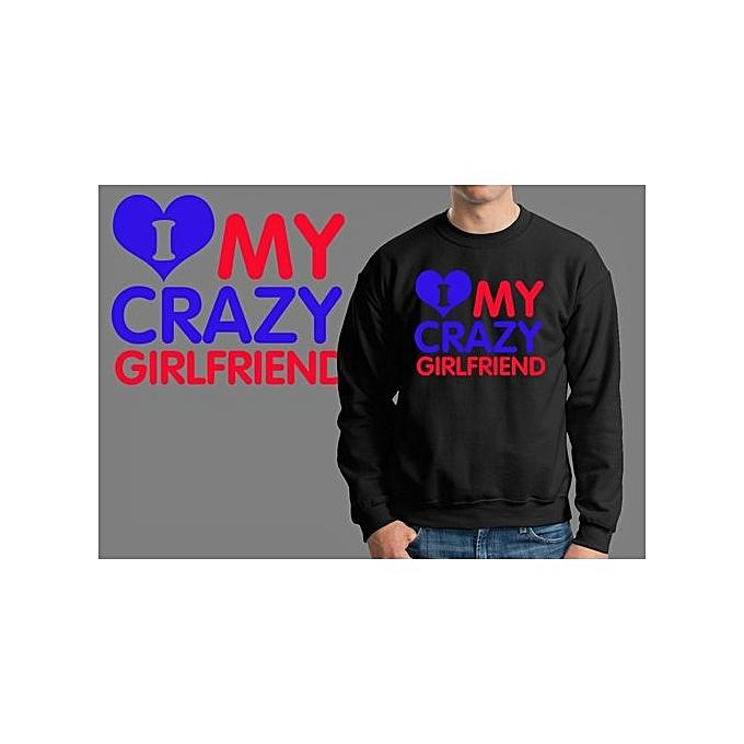 I Love My Crazy Girlfriend Sweater Sweatshirt Gift Boyfriend Shirt Christmas Tee X