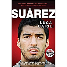 Suárez: The Remarkable Story Behind Football's Most ...