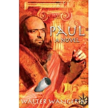 PAUL - A NOVEL BY WALTER WANGERIN - THE BOOK OF GOD