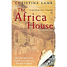The Africa House: The True Story of an English Gentleman and His African Dream