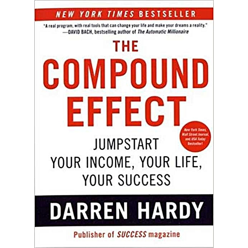 Darren Hardy The Compound Effect, Jumpstart your income, your life, and  your success - Darren Hardy