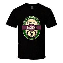 You Would Drink Too If You Were A Jasko Wine Label Name Worn Look T Shirt