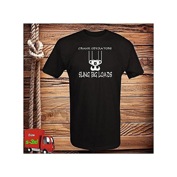 f25787e20 Fashion Crane Operators Sling Big Loads Funny Worker T Shirt @ Best ...