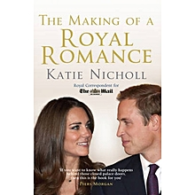 The Making of a Royal Romance - KATIE NICHOLL