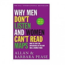 Why Men Don't Listen & Women Can't Read Maps : How to spot the differences in the way men & women think