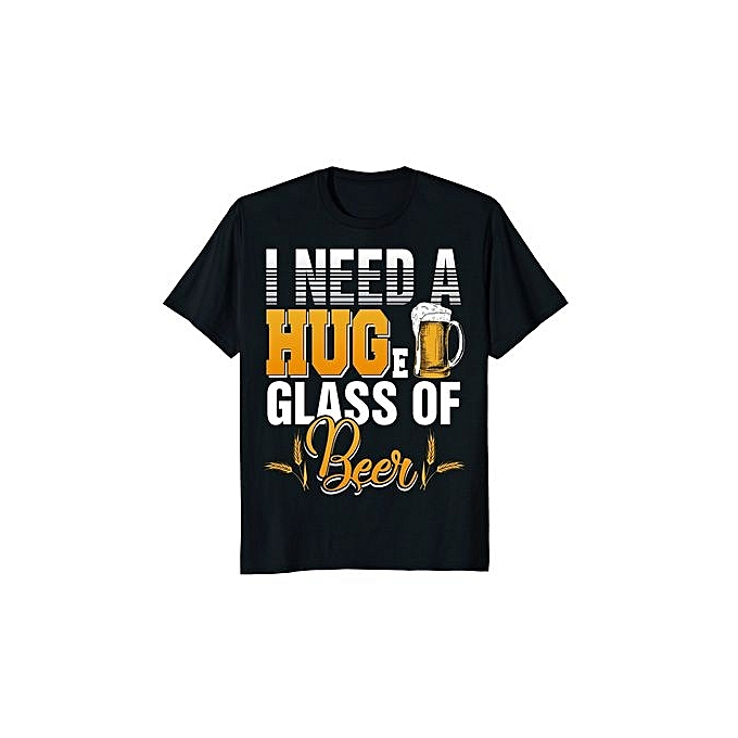 94e6c4e0a3 Fashion I Need A Huge Glass Of Beer T Shirt Funny Beer Shirts Men's ...