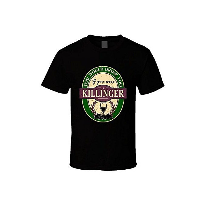 You Would Drink Too If Were A Killinger Wine Label Name Worn Look T Shirt