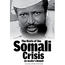 The Roots of Somali Crisis, An Insider's Memoir