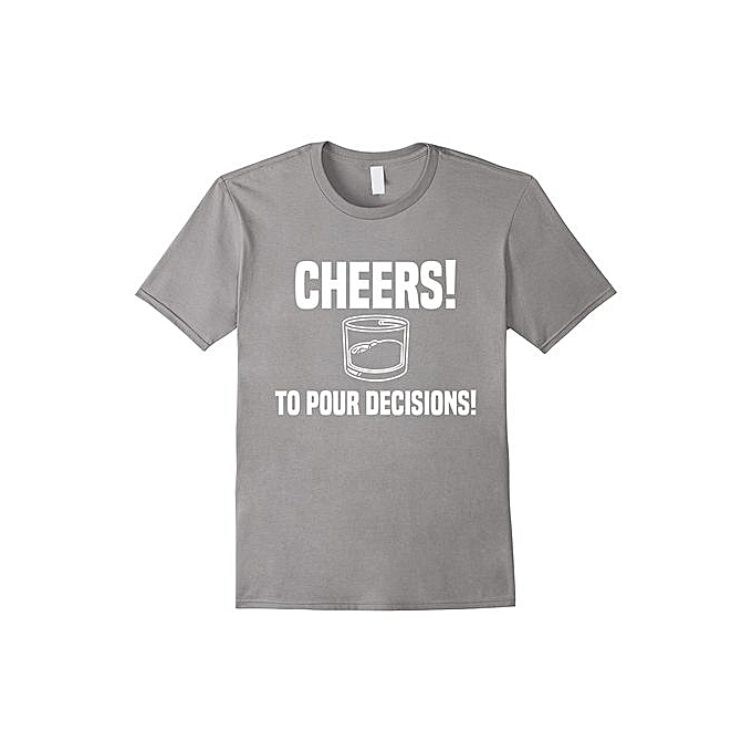 28bc7c598 Cheers To Pour Fashion Short Sleeved T-shirt Decisions Whiskey Drinking Funny  T Shirts