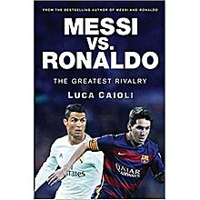 Messi vs. Ronaldo: The Greatest Rivalry in Football History