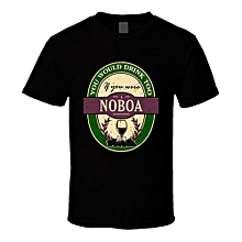You Would Drink Too If You Were A Noboa Wine Label Name Worn Look T Shirt
