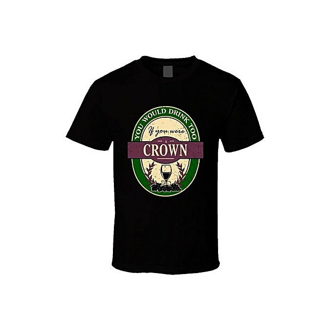 9b997622eb2e You Would Drink Too If You Were A Crown Wine Label Name Worn Look T Shirt