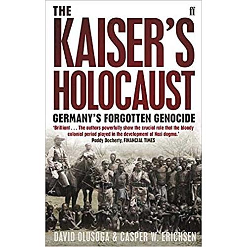 the kaiser s holocaust olusoga david erichsen casper